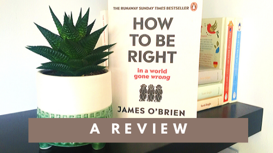 how to be right in a world gone wrong by james O'Brien a book review